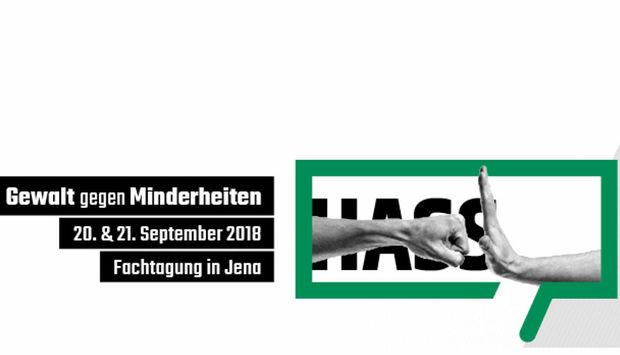 weißer Hintergrund. Schwarz hinterlegt ist links in weißer Schrift zu lesen: Gewalt gegen Minderheiten, 20. und 21. September 2018, Fachtagung in Jena. Rechts daneben ist ein grünes Voerech in dem Hass steht. Davor ist eine Faust zu sehen die auf einen ausgetreckten Arm zeigt.