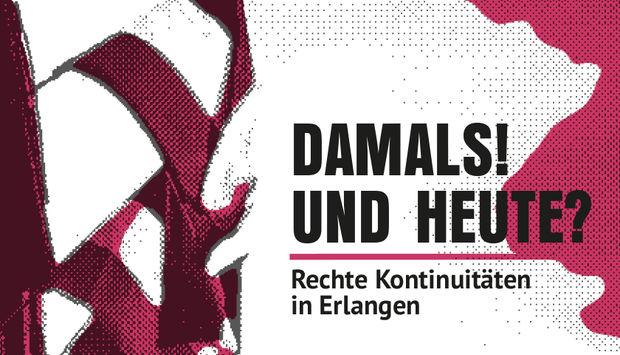 Ein gezeichneter schemenhafter Hintergrund mit rot-lila-farbenen Flaggen. Davor in schwarzer Schrift der Veranstaltungstitel der Reihe:Damals und Heute? Rechte Kontinuitäten in Erlangen.