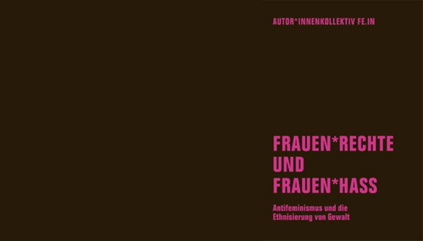 Titelbid des Buches: Frauen*rechte und frauen*hass. Antifeminismus und die Ethnisierung von Gewalt